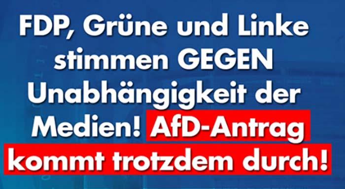 FDP, Grüne und Linke stimmen GEGEN Unabhängigkeit der Medien! AfD-Antrag kommt trotzdem durch!